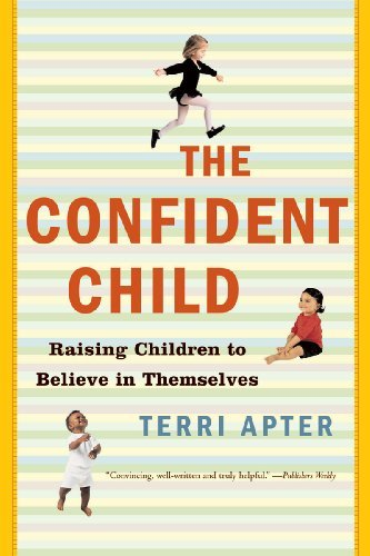 Terri Apter The Confident Child Raising Children To Believe In Themselves
