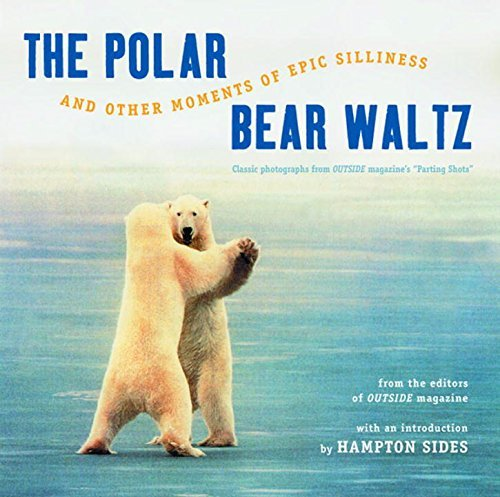 "Outside Magazine The Polar Bear Waltz And Other Moments Of Epic Sil Comic Classics From Outside Magazine's ""parting S 0025 Edition;anniversary"