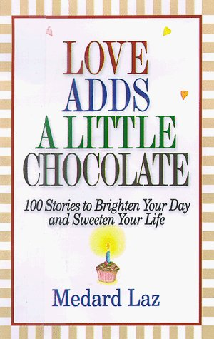 Medard Laz Love Adds A Little Chocolate 100 Stories To Brighten Your Day And Sweeten Your