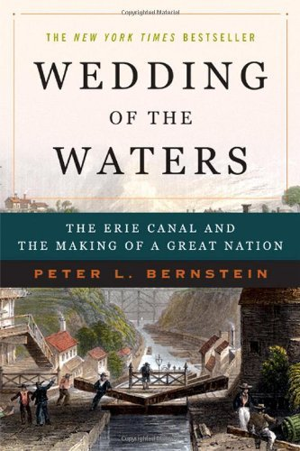 Peter L. Bernstein Wedding Of The Waters The Erie Canal And The Making Of A Great Nation