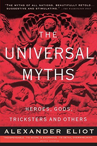 Alexander Eliot The Universal Myths Heroes Gods Tricksters And Others