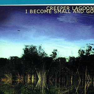 Creeper Lagoon I Become Small & Go