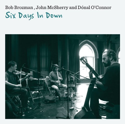 Brozman Bob & John Mcsherry Six Days In Down