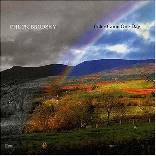 Chuck Brodsky Color Came One Day