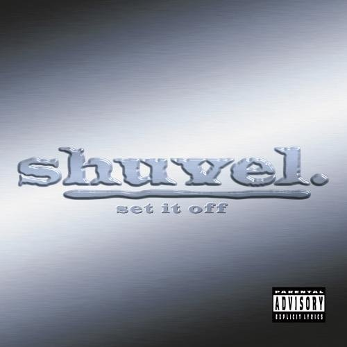 Shuvel Set It Off Explicit Version