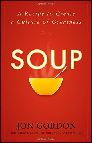 Jon Gordon Soup A Recipe To Create A Culture Of Greatness