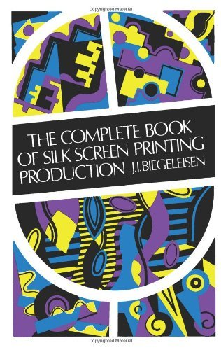 J. I. Biegeleisen The Complete Book Of Silk Screen Printing Producti