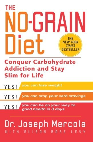 Joseph Mercola The No Grain Diet Conquer Carbohydrate Addiction And Stay Slim For