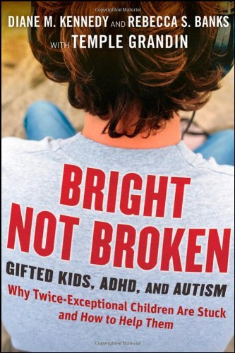 Diane M. Kennedy Bright Not Broken Gifted Kids Adhd And Autism