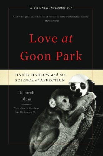 Deborah Blum Love At Goon Park Harry Harlow And The Science Of Affection