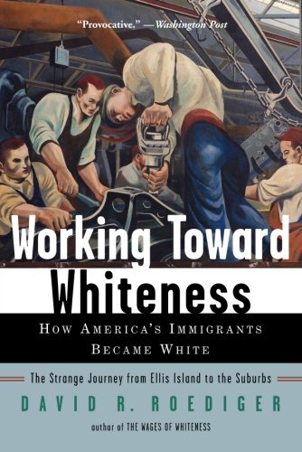 David R. Roediger Working Toward Whiteness How America's Immigrants Became White The Strang