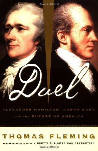 Thomas Fleming Duel Alexander Hamilton Aaron Burr And The Future Of