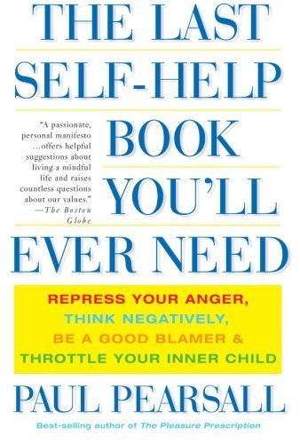 Paul Pearsall The Last Self Help Book You'll Ever Need Repress Your Anger Think Negatively Be A Good B