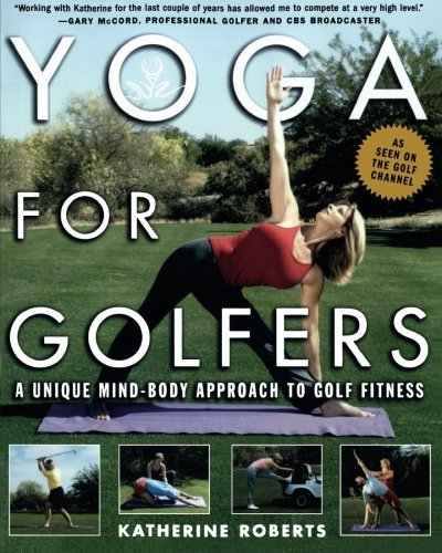 Katherine Roberts Yoga For Golfers A Unique Mind Body Approach To Golf Fitness