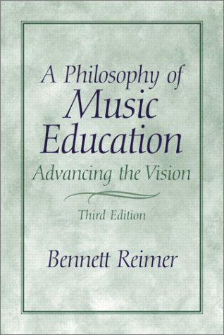 Bennett Reimer A Philosophy Of Music Education Advancing The Vision 0003 Edition;