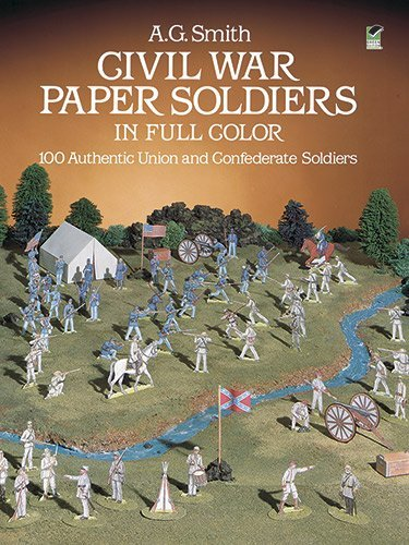 A. G. Smith Civil War Paper Soldiers In Full Color 100 Authentic Union And Confederate Soldiers