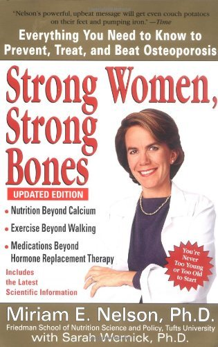 Miriam E. Nelson Strong Women Strong Bones Everything You Need To Know To Prevent Treat An