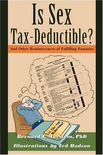 Ph. D. Bernard I. Murstein Is Sex Tax Deductible? And Other Reminiscences Of Fulfilling Fantasies