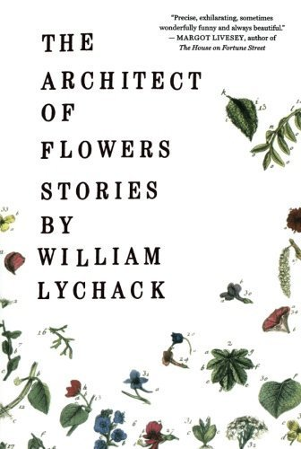 William Lychack The Architect Of Flowers
