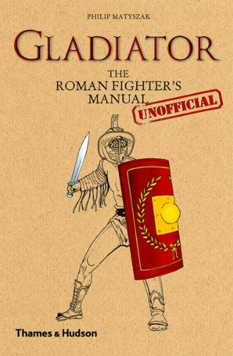 Philip Matyszak Gladiator The Roman Fighter's [unofficial] Manual