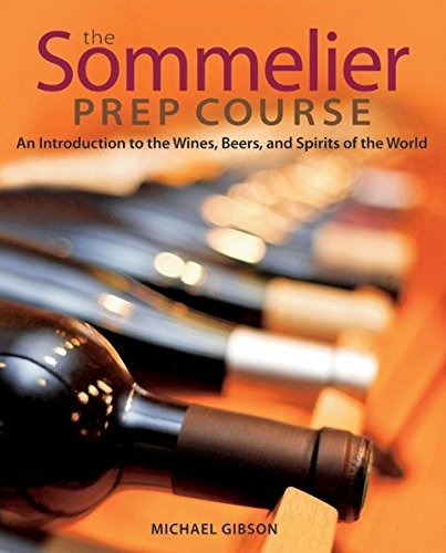 M. Gibson The Sommelier Prep Course An Introduction To The Wines Beers And Spirits