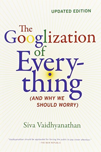 Siva Vaidhyanathan The Googlization Of Everything (and Why We Should Worry) Updated