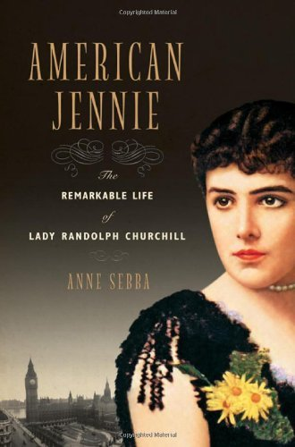 Anne Sebba American Jennie The Remarkable Life Of Lady Randolph Churchill
