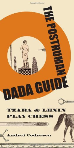 Andrei Codrescu The Posthuman Dada Guide Tzara And Lenin Play Chess With French Fla