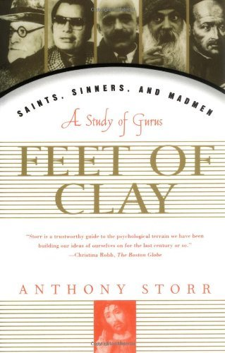 Anthony Storr Feet Of Clay Saints Sinners And Madmen A Study Of Gurus