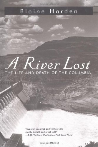 Blaine Harden A River Lost The Life And Death Of The Columbia