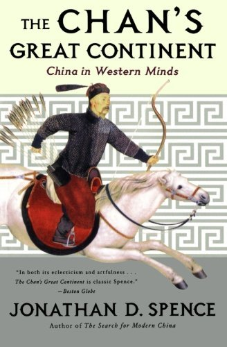 Jonathan D. Spence The Chan's Great Continent China In Western Minds