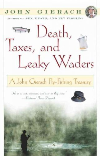 John Gierach Death Taxes And Leaky Waders A John Gierach Fly Fishing Treasury
