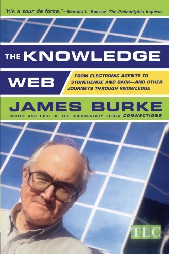 James Burke The Knowledge Web From Electronic Agents To Stonehenge And Back Revised