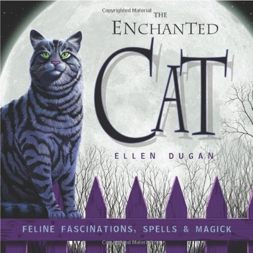 Ellen Dugan The Enchanted Cat Feline Fascinations Spells And Magick