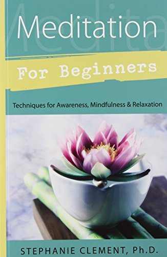 Stephanie Clement Meditation For Beginners Techniques For Awareness Mindfulness & Relaxatio