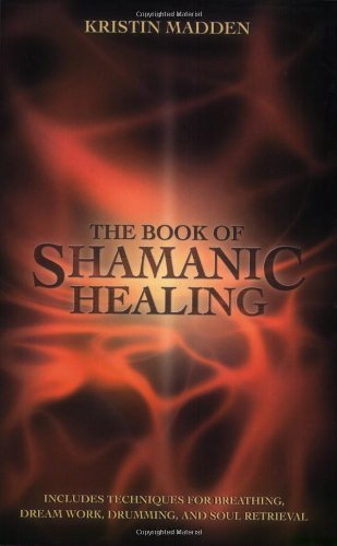 Kristin Madden The Book Of Shamanic Healing