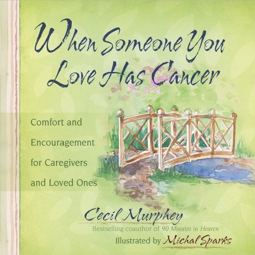 Cecil Murphey When Someone You Love Has Cancer Comfort And Encouragement For Caregivers And Love
