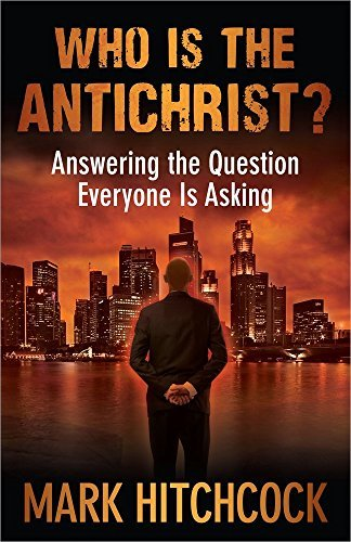 Mark Hitchcock Who Is The Antichrist? Answering The Question Everyone Is Asking