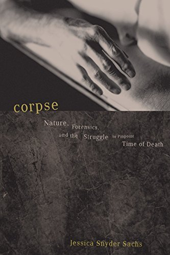 Jessica Snyder Sachs Corpse Nature Forensics And The Struggle To Pinpoint T