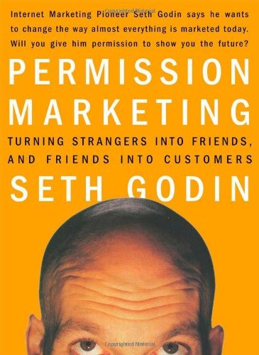 Seth Godin Permission Marketing Turning Strangers Into Friends And Friends Into C