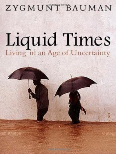 Zygmunt Bauman Liquid Times Living In An Age Of Uncertainty