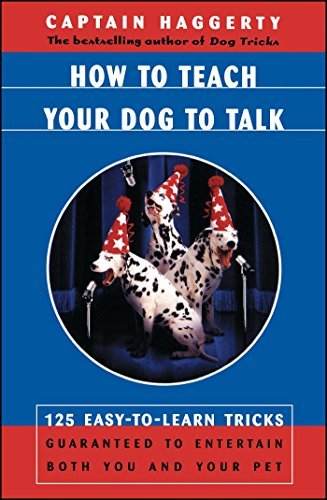 Captain Haggerty How To Teach Your Dog To Talk 125 Easy To Learn Tricks Guaranteed To Entertain Original