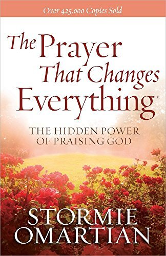Stormie Omartian The Prayer That Changes Everything(r) The Hidden Power Of Praising God