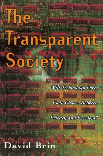 David Brin The Transparent Society Will Technology Force Us To Choose Between Privac