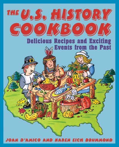 Joan D'amico The U.S. History Cookbook Delicious Recipes And Exciting Events From The Pa