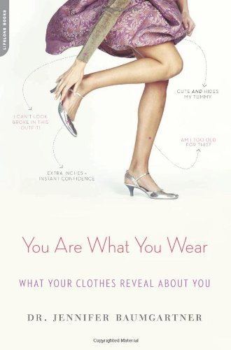 Jennifer Baumgartner You Are What You Wear What Your Clothes Reveal About You