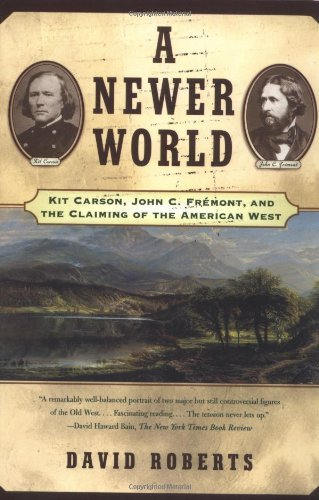 David Roberts A Newer World Kit Carson John C Fremont And The Claiming Of The
