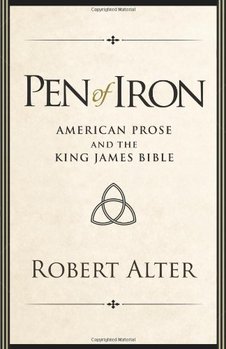 Robert Alter Pen Of Iron American Prose And The King James Bible