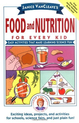 Janice Vancleave Janice Vancleave's Food And Nutrition For Every Ki Easy Activities That Make Learning Science Fun