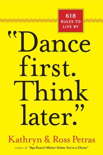 "Kathryn Petras Dance First. Think Later"" 618 Rules To Live By"